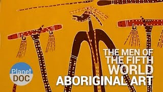 Aboriginal Art. The Men of Fifth World | Tribes - Planet Doc Full Documentary