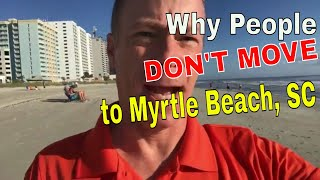 Reason Why People DON'T MOVE To Myrtle Beach, SC?