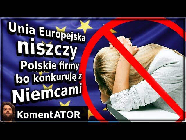 KomentATOR #364 - Unia Europejska niszczy Polskie firmy bo konkurują z Niemcami