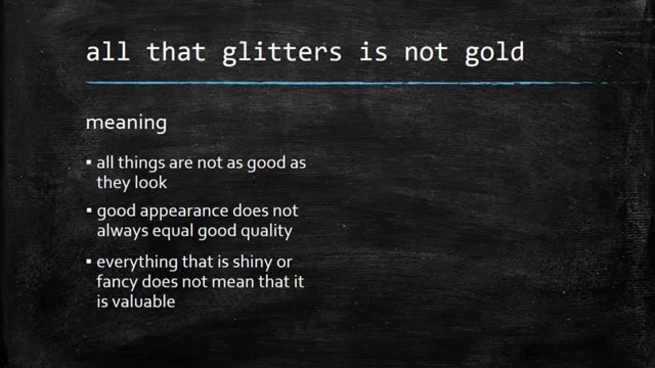 all that glitters are not gold