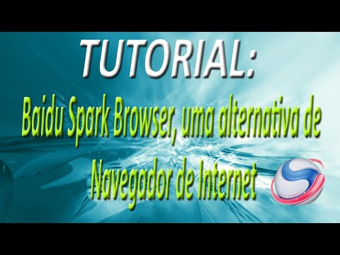 TUTORIAL - Baidu Spark Browser, uma alternativa de Navegador de Internet (HD)