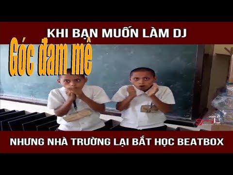 Khi bạn muốn làm DJ nhưng nhà trường bắt học Beatbox
