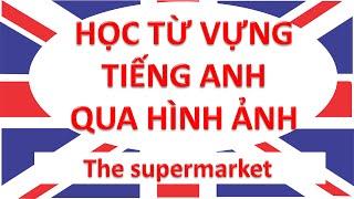 Học từ vựng tiếng Anh qua hình ảnh – The supermarket