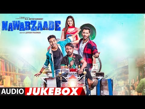 Full Album: NAWABZAADE | Audio Jukebox | Raghav Juyal, Punit J Pathak, Isha Rikhi, Dharmesh