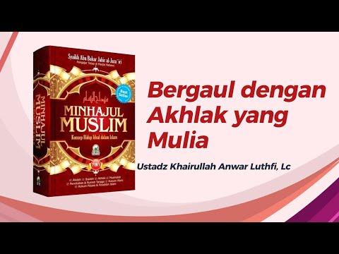 Bergaul Dengan Akhlak Yang Mulia - Ustadz Khairullah Anwar Luthfi, Lc
