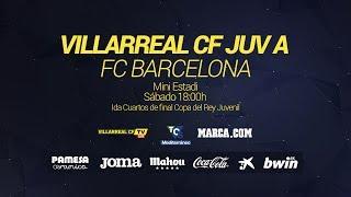 Villarreal CF - FC Barcelona (Ida - Cuartos de Final Copa del Rey Juvenil)