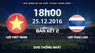 TRỰC TIẾP | U21 BTN VIỆT NAM vs U21 THÁI LAN l BÁN KẾT 2 GIẢI U21 QUỐC TẾ BÁO THANH NIÊN 2016