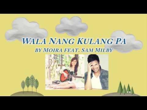 Wala Nang Kulang Pa - Moira ft. Sam Milby (Lyric Video)