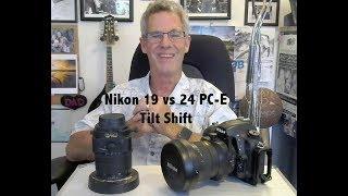 Nikon Tilt Shift Lens Comparrison:  New 19mm f4  vs 24mm f3.5  PC E