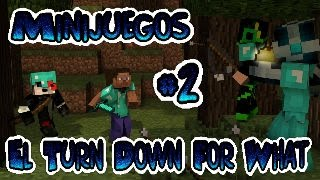 [Minijuegos#2][El Turn Down For What][Con CLAPEROo]