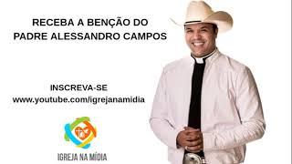 Receba agora a Bênção do Padre Alessandro Campos - O padre sertanejo