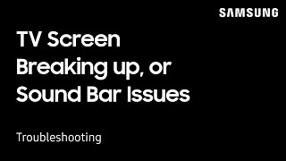 Troubleshooting when a TV Screen breaks up, or experiences Sound Bar Issues | Samsung US