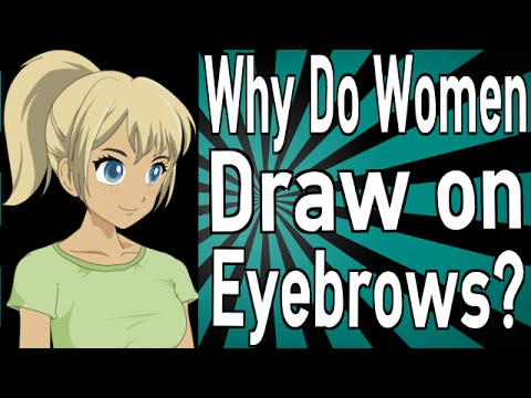 Why Do Women Draw on Eyebrows?