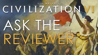 Civilization VI - Ask the Reviewer