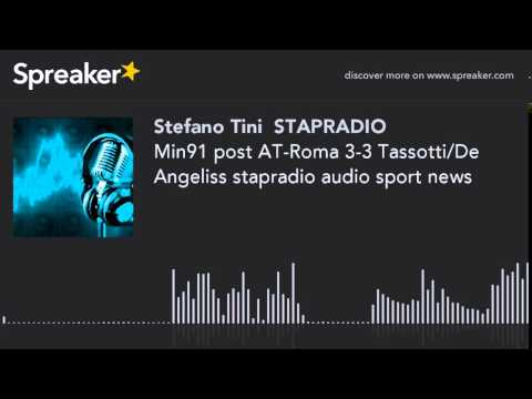 Min91 post AT-Roma 3-3 Tassotti/De Angeliss stapradio audio sport news