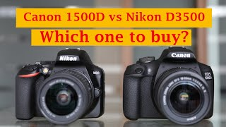 Canon 1500D Vs Nikon D3500: Which one to buy?