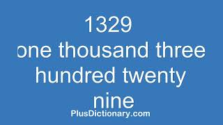 How to pronounce or say one thousand three hundred twenty nine - 1329 ? Pronunciation - English