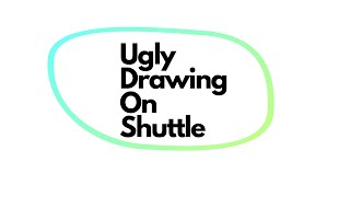 ugly drawing on shutle