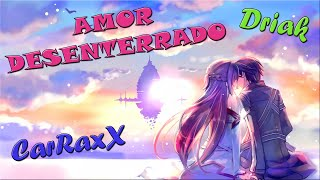 RAP AMOR DESENTERRADO | CarRaxX ft. Driak