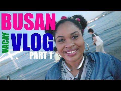 Korea Vlog: BUSAN IS AMAZING!!! Part 1