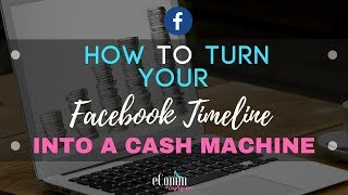 Turn Your Facebook Timeline into a CASH MACHINE - How to Use Your Personal Profile for Business