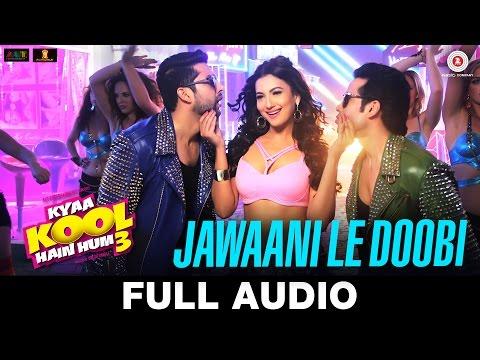 Jawaani Le Doobi Full Song - Kyaa Kool Hain Hum 3 | Tusshar Kapoor - Aftab Shivdasani - Gauahar Khan