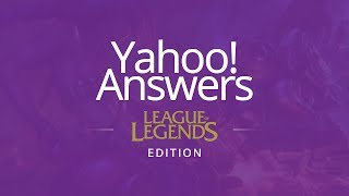 Yahoo Answers Cringe: League of Legends Edition