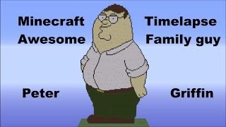 Minecraft: Peter Griffin Timelapse (Family guy)