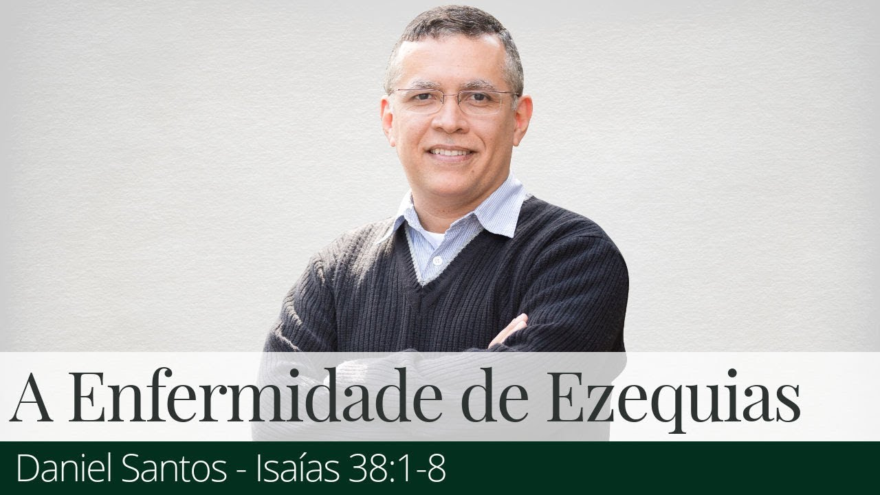 A Enfermidade de Ezequias - Daniel Santos
