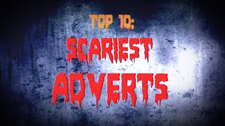TOP 10: SCARY/CREEPY COMMERCIALS