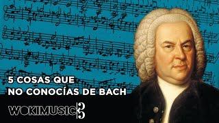 5 COSAS QUE NO CONOCÍAS SOBRE BACH | WokiMusic
