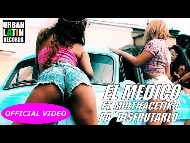 EL MEDICO FT. MULTIFACETIKO - PA´ DISFRUTARLO (OFFICIAL VIDEO)