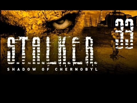 Lets Play S.T.A.L.K.E.R. Shadow of Chernobyl #33 (RE-UPLOAD)