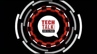 TECH TALK: HSC El Paso 11/05/18