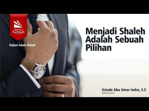 Menjadi Sholeh Adalah Sebuah Pilihan | Ustadz Abu Umar Indra