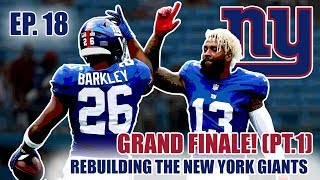 A Realistic Rebuild Of The New York Giants | Madden 19 | EP.18 (GRAND FINALE PT.1)