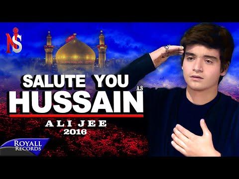 Ali Jee | I Salute You Hussain | 2016