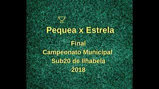Pequea x Estrela : Final Campeonato Municipal Sub20 de Ilhabela 2018