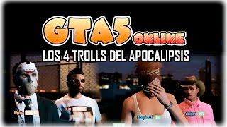 Los 4 trolls del apocalipsis   GTA 5 Online c/ Luh, Exo y Gona