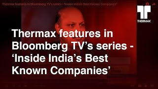 Thermax featured in Bloomberg TV's series on 'Inside India's Best Known Companies' - May 2015