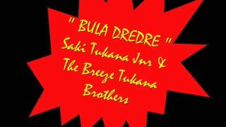 Saki Tukana Jnr & The Breeze Tukana Brothers   BULA DREDRE