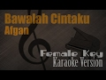 Afgan - Bawalah Cintaku Female Key Karaoke Version | Ayjeeme Karaoke MP3