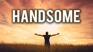 DESCRIPTION OF THE MOST HANDSOME MAN (S)