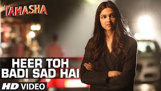 'Heer Toh Badi Sad Hai' VIDEO Song | Tamasha | Deepika Padukone | T-Series