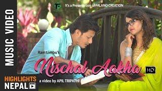 Nischal Aakha by Ram Limbu - New Nepali Love Song 2017/2074   Nirajan   Melisha