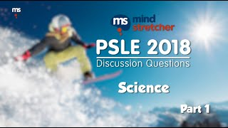PSLE 2018 Discussion Questions - Science Part 1