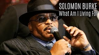 Watch Solomon Burke What Am I Living For video
