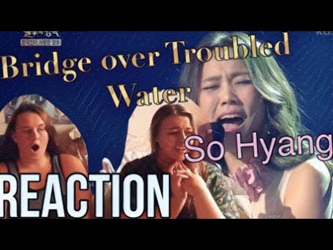"""SO HYANG """"Bridge Over Troubled Water"""" REACTION"""