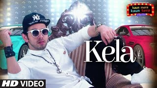 Kela Full Video Song | Kaun Mera Kaun Tera | Shamsher Mehendi