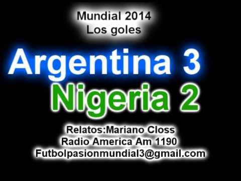 Argentina 3 Nigeria 2 (Relato Mariano Closs) Mundial de Brasil 2014 Los goles